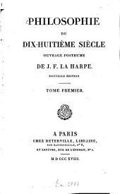 Lycée ou cours de littérature ancienne et moderne: Philosophie du dix-huitième siècle. Nouv. éd. T. 1, Volume15