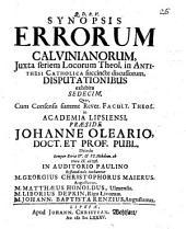 Synopsis Errorum Calvinianorum: Juxta seriem Locorum Theol. in Antithesi Catholica succincte discussorum, Dispuationibus exhibita Sedecim