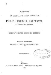 Memoirs of the Life and Work of Philip Pearsall Carpenter: Chiefly Derived from His Letters