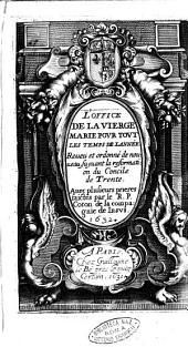 L'Office de la Vierge Marie pour tout les temps de lannée [!]. Reueu et ordonné de nouueau, suyuant la reformation du Concile de Trente. Auec plusieurs prieres faictes par le R.P. Coton de la compagnie de Iesus. 1632
