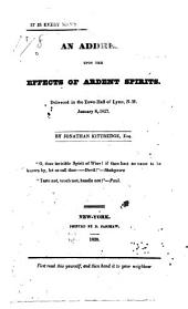 An Address Upon the Effects of Ardent Spirits: Delivered in the Town-hall of Lyme, N.H. January 8, 1827. ...