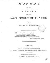 Monody to the Memory of the Late Queen of France. By Mrs. Mary Robinson