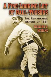 A Fine-Looking Lot of Ball-Tossers: The Remarkable Akrons of 1881