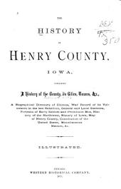 The History of Henry County, Iowa: Containing a History of the County, Its Cities, Towns, &c., a Biographical Directory of Citizens, War Record of Its Volunteers in the Late Rebellion, General and Local Statistics ... History of the Northwest, History of Iowa ...