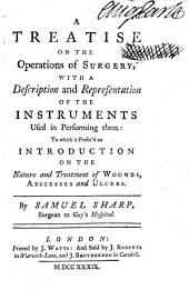 A treatise on the operations of surgery, with a description and representation of the instruments used in performing them: to which is prefix'd an introduction on the nature and treatment of wounds, abscesses and ulcers ...