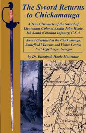 The Sword Returns to Chickamaug: A True Chronicle of the Sword of Lieutenant Colonel Axalla John Hoole, 8th South Carolina Infantry, C. S. A.