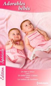 Adorables bébés: Un lien si doux - Un bébé pour s'aimer - Le cadeau du bonheur
