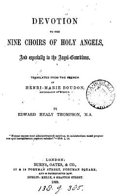 Devotion to the nine choirs of holy angels  tr  by E H  Thompson