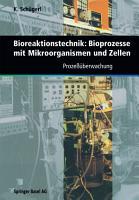 Bioreaktionstechnik  Bioprozesse mit Mikroorganismen und Zellen PDF
