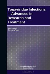 Togaviridae Infections—Advances in Research and Treatment: 2012 Edition: ScholarlyPaper