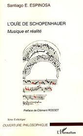 L'ouïe de Schopenhauer: Musique et réalité
