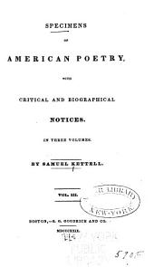 Specimens of American Poetry: With Critical and Biographical Notices. In Three Volumes, Volume 3