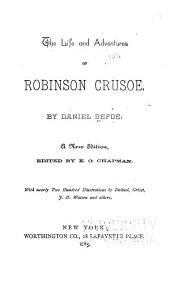 The Life and Adventures of Robinson Crusoe: By Daniel Defoe. Ed. by E. O. Chapman