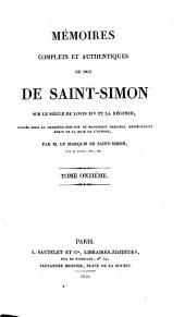 Memoires complets et authentiques sur le siecle de Louis XIV et la regence, publ. pour la 1. fois sur le manuscrit original entierement ecrit de la main de l'auteur par le marquis de Saint Simon: Volume11