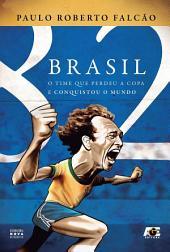 Brasil 82 - O time que perdeu a copa e conquistou o mundo