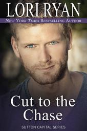 Cut to the Chase: Sutton Capital Series Book Ten