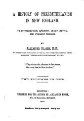 A History of Presbyterianism in New England: Its Introduction, Growth, Decay, Revival and Present Mission