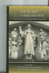 Secret of the Christian Way, The: A Contemplative Ascent through the Writings of Jean Borella