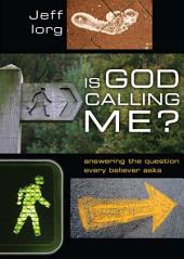 Is God Calling Me?: Answering the Question Every Leader Believer Asks