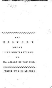 The History of the Life and Writings of Mr. Arruet de Voltaire, from a Collection Published in France, in the Year 1781: Volume 9