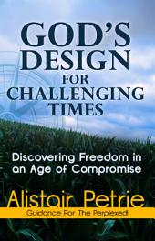 God's Design For Challenging Times: Discovering Freedom in an Age of Compromise