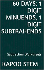 60 Days Math Subtraction Series: 1 Digit Minuends, 1 Digit Subtrahends, Daily Practice Workbook To Improve Mathematics Skills: Maths Worksheets