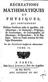 Récréations mathématiques et physiques qui contiennent plusieurs problèmes utiles & agréables, d'arithmetique, de géometrie, ...