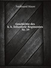 Geschichte des k. k. Infanterie-Regimentes Nr. 39