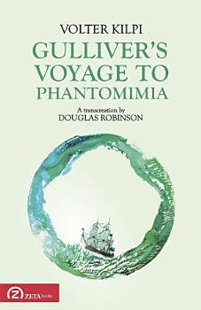 Gulliver   s Voyage to Phantomimia  A transcreation by Douglas Robinson PDF