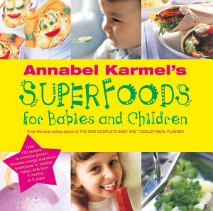 Annabel Karmel s Superfoods for Babies and Children PDF