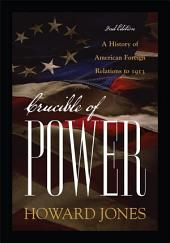 Crucible of Power: A History of American Foreign Relations to 1913, Edition 2