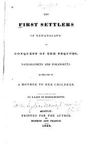 The First Settlers of New-England; Or, Conquest of the Pequods, Narragansets and Pokanokets: As Related by a Mother to Her Children