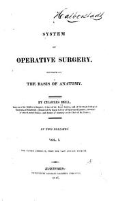 A System of Operative Surgery: Founded on the Basis of Anatomy, Volume 1