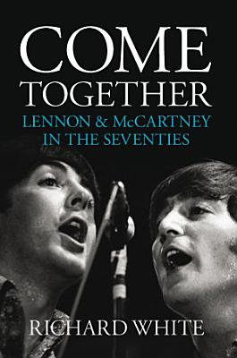 Come Together  Lennon and McCartney in the Seventies PDF