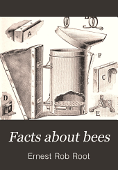 Facts about Bees: Or, The Danzenbaker Hive and Its Management; Profusely Illustrated from Photographs Especially Prepared for the Work