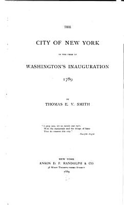 The City of New York in the Year of Washington s Inauguration  1789 PDF