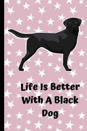 Life Is Better With A Black Dog