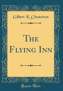 The Flying Inn  Classic Reprint  PDF