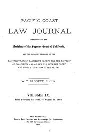 Pacific Coast Law Journal: Containing All the Decisions of the Supreme Court of California, and the Important Decisions of the U.S. Circuit and U.S. District Courts for the District of California, and of the U.S. Supreme Court and Higher Courts of Other States, Volume 9