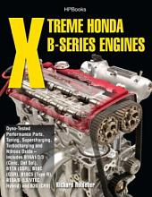 Xtreme Honda B-Series Engines HP1552: Dyno-Tested Performance Parts Combos, Supercharging, Turbocharging and NitrousOxide Includes B16A1/2/3 (Civic, Del Sol), B17A (GSR), B18C (GSR), B18C5 (TypeR,