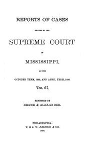 Reports of Cases Decided by the Supreme Court of Mississippi: Volume 67