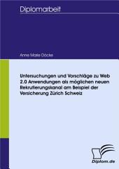 Untersuchungen und Vorschläge zu Web 2.0 Anwendungen als möglichen neuen Rekrutierungskanal am Beispiel der Versicherung Zurich Schweiz