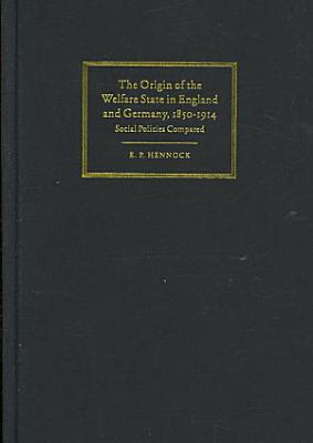 The Origin of the Welfare State in England and Germany  1850 1914 PDF