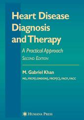 Heart Disease Diagnosis and Therapy: A Practical Approach, Edition 2