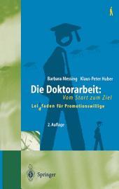 Die Doktorarbeit: Vom Start zum Ziel: Leit(d)faden für Promotionswillige, Ausgabe 2