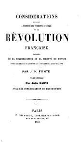 Considérations destinées à rectifier les jugements du public sur la révolution française: précédées de La revendication de la liberte de penser auprés des princes de l'Europe qui l'ont opprimée jusqu'ici (1793)