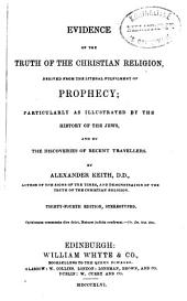 Evidence of the Truth of the Christian Religion: Derived from the Literal Fulfilment of Prophecy; Particularly as Illustrated by the History of the Jews, and by the Discoveries of Recent Travellers, Volume 1