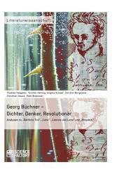 """Georg Büchner – Dichter, Denker, Revolutionär: Analysen zu """"Dantons Tod"""", """"Lenz"""", """"Leonce und Lena"""" und """"Woyzeck"""""""