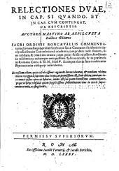 Relectiones duae, in cap. Si quando. et in cap. Cum contingat. de rescriptis. Auctore Martino ab Azpilcueta ..