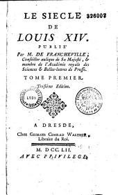 Le Siècle de Louis XIV, publié par M. de Francheville,... Tome premier [-second]